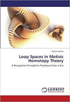 Book Loop Spaces in Motivic Homotopy Theory: A Recognition Principle for Presheaves Over a Site