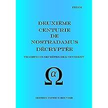 Deuxième centurie de Nostradamus décryptée: Traditions secrètes de l'Occident (La véritable écriture secrète de Nostradamus t. 6) (French Edition)