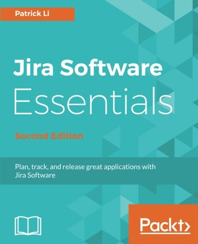 Jira Software Essentials - Second Edition: Plan, track, and release great applications with Jira Software by Packt Publishing