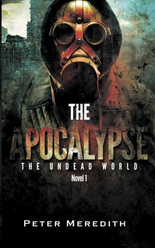 The Apocalypse: The Undead World Novel 1 (Volume 1)