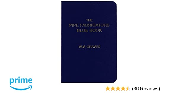 The Pipe Fabricators Blue Book: W  V  Graves: 9780970832139