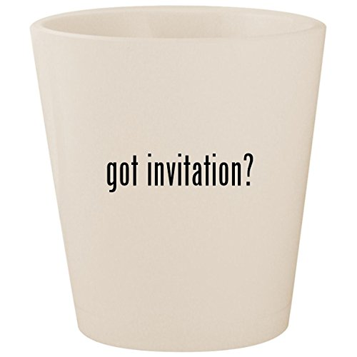 got invitation? - White Ceramic 1.5oz Shot Glass