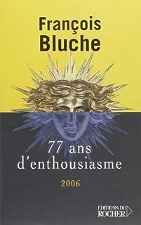 77 ans d'enthousiasme, Bluche, François