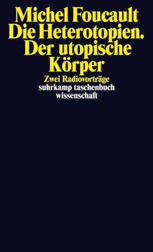 Die Heterotopien. Der utopische Körper: Zwei Radiovorträge (suhrkamp taschenbuch wissenschaft)