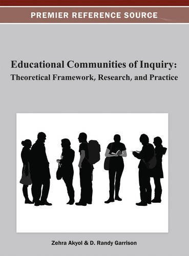 Educational Communities of Inquiry: Theoretical Framework, Research and Practice by Zehra Akyol (2012-09-30)