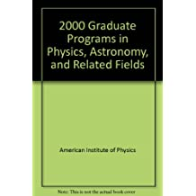 2000 Graduate Programs in Physics, Astronomy, and Related Fields