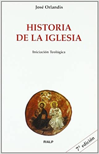 Historia de la Iglesia Biblioteca de Iniciación Teológica: Amazon.es: Orlandis Rovira, José: Libros