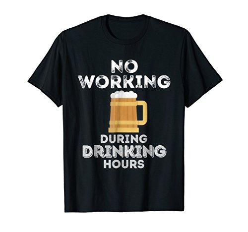No Working During Drinking Hours Funny Drinking Bar T Shirt ()