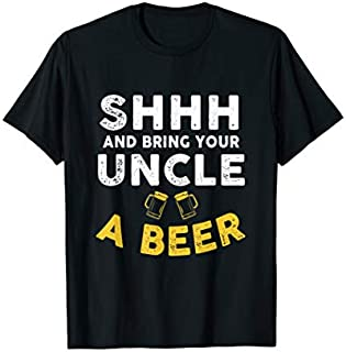 [Featured] Mens Shhh And Bring Your Uncle A-Beer Funny Father Day Uncle Gift in ALL styles | Size S - 5XL