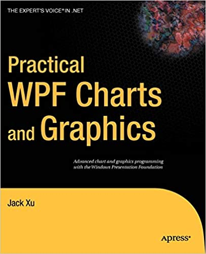 Practical WPF Charts and Graphics (Expert's Voice in  NET): Jack Xu