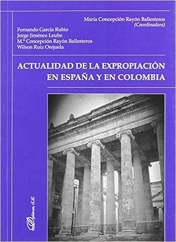 Actualidad De La Expropiación en España y en Colombia: Amazon.es: Rayón Ballesteros, María Concepción: Libros