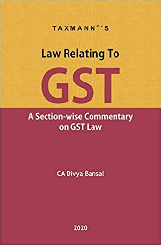 Taxmann's Law Relating to GST- A Section-wise Commentary on GST Law (2020 Edition)