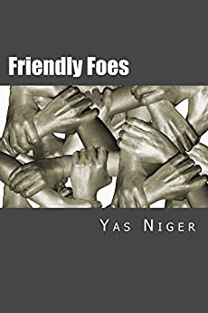 Friendly Foes: A World of Sentiments by [Niger, Yas]