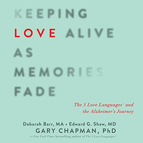Keeping Love Alive as Memories Fade: The 5 Love Languages and the Alzheimer's Journey by Oasis Audio