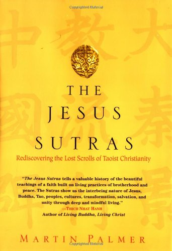 The Jesus Sutras: Rediscovering the Lost Scrolls of Taoist Christianity