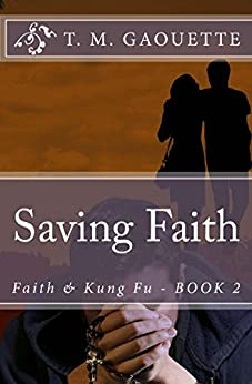 Saving Faith (Faith & Kung Fu Book 2) by [Gaouette, T. M.]