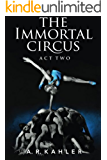 The Immortal Circus: Act Two (Cirque des Immortels Book 2)