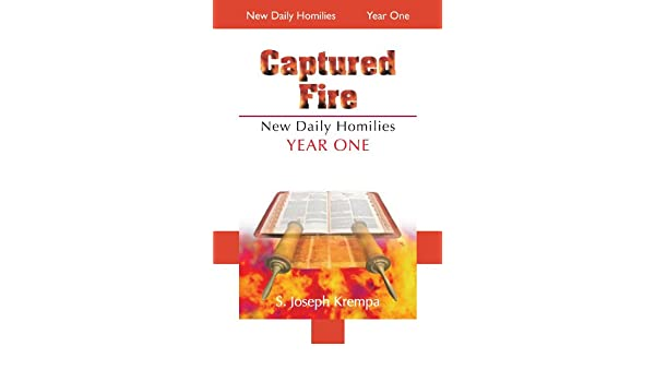 Captured Fire: New Daily Homilies, Year One eBook: S  Joseph