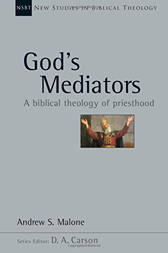 God's Mediators: A Biblical Theology of Priesthood (New Studies in Biblical Theology) (God Of The Living A Biblical Theology)