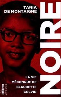 Noire : La vie méconnue de Claudette Colvin par Montaigne