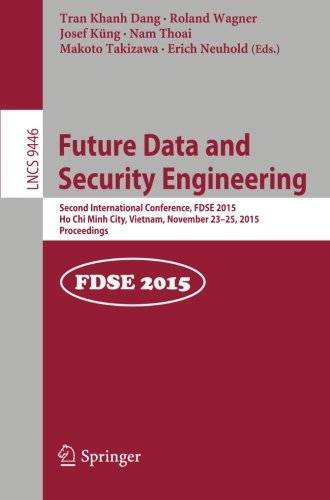 Future Data and Security Engineering: Second International Conference, FDSE 2015, Ho Chi Minh City, Vietnam, November 23-25, 2015, Proceedings (Lecture Notes in Computer Science) by Springer