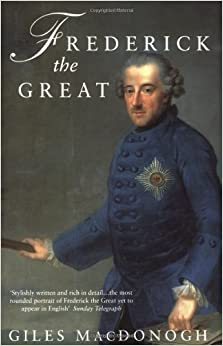 Frederick The Great: A Life in Deed and Letters by Giles MacDonogh (2000-04-06)