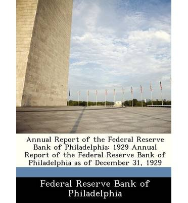 Annual Report of the Federal Reserve Bank of Philadelphia: 1929 Annual Report of the Federal Reserve Bank of Philadelphia as of December 31, 1929 (Paperback) - Common pdf