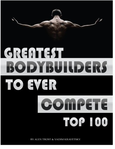 Download Greatest Bodybuilders to Ever Compete: Top 100 pdf