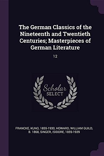 The German Classics of the Nineteenth and Twentieth Centuries; Masterpieces of German Literature: 12