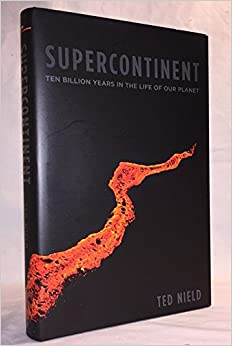 Supercontinent: Ten Billion Years in the Life of Our Planet by Nield, Ted published by Harvard University Press (2009)