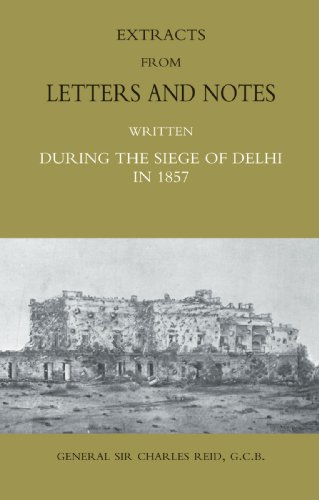 Extracts From Letters And Notes: Written During The Siege Of Delhi In 1857