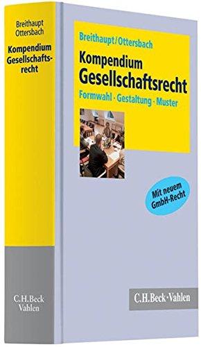 Kompendium Gesellschaftsrecht: Formwahl, Gestaltung, Muster für die Praxis