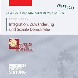 Integration, Zuwanderung und Soziale Demokratie (Lesebuch der Sozialen Demokratie 5)