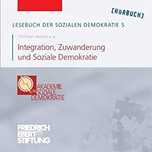 Integration, Zuwanderung und Soziale Demokratie (Lesebuch der Sozialen Demokratie 5) Hörbuch