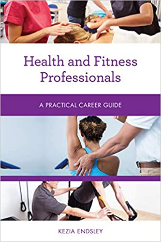 Health And Fitness Professionals A Practical Career Guide Practical Career Guides Endsley Kezia 9781538111833 Amazon Com Books