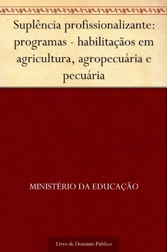 Suplência profissionalizante: programas - habilitaçãos em agricultura, agropecuária e pecuária
