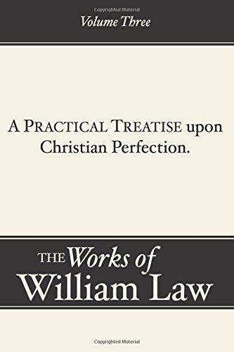 Read Online A Practical Treatise upon Christian Perfection, Volume 3: (Works of William Law) pdf epub