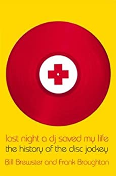 Last Night a DJ Saved My Life: The History of the Disc Jockey by [Brougbton, Frank, Bill Brewster]