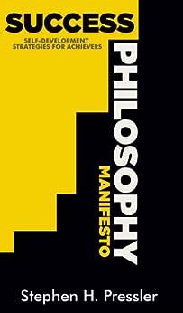 Success Philosophy Manifesto: Self-Development Strategies for Achievers (Personal Development Manifestos Book 0) by [Pressler, Stephen H.]
