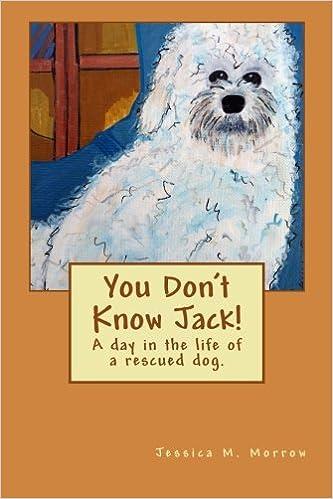 You Don't Know Jack!: Jessica M  Morrow: 9780615981338: Amazon com