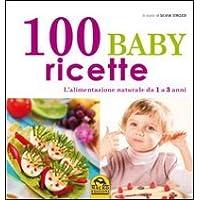 100 baby ricette. L'alimentazione naturale da 1 ai 3 anni