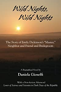 Wild Nights! Wild Nights! The Story of Emily Dickinson's 34;Master,34; Neighbor and Friend and Bridegroom