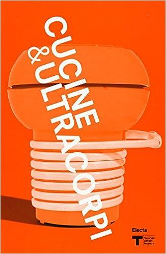VIII Triennale Design Museum. Cucina & ultracorpi. Catalogo ...