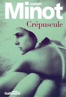 Crépuscule : roman, Minot, Susan