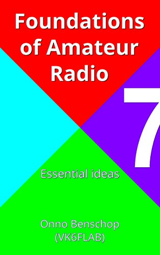 Foundations of Amateur Radio: Volume 7: Essential ideas