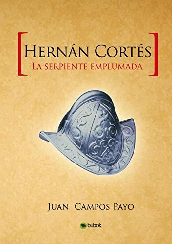 Hernán Cortés y la Serpiente emplumada por Payo Campos, Juan