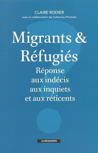 Migrants et r??fugi??s : R??ponse aux ind??cis, aux inquiets et aux r??ticents by Claire Rodier (2016-05-12)