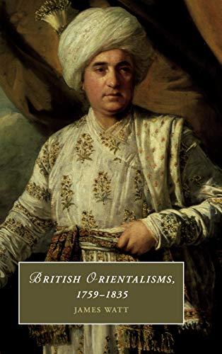British Orientalisms, 1759-1835 (Cambridge Studies in Romanticism)