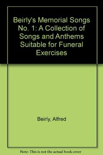 Beirly's Memorial Songs No. 1: A Collection of Songs and Anthems Suitable for Funeral Exercises