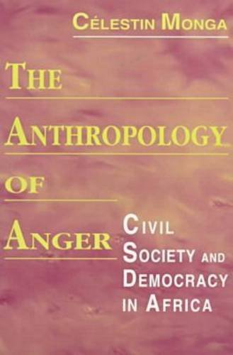 The Anthropology of Anger: Civil Society and Democracy in Africa